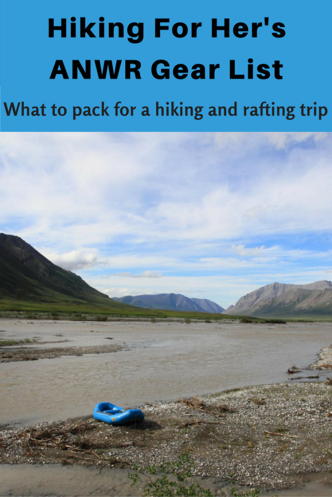 The Arctic National Wildlife Refuge (ANWR) is a spectacular hiking and rafting destination. Be prepared with Hiking For Her's detailed gear list. #gearlist #backcountrygear #ANWR #hikingandrafting