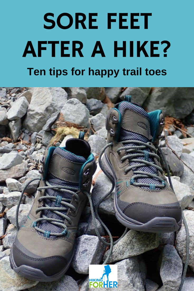 Sore feet after a hike? Use Hiking For Her's ten tips for avoiding, and dealing with, those throbbing toes. #hiking #hikingtips #backpacking #sorefeet #dayhiking #hiking