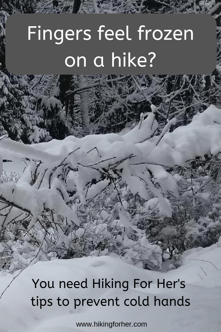 Cold hands on a hike? Hiking For Her's tips will warm you up. #coldhands #hiking #hikingtips #outdoorsafety #backpacking #coldfingers #keephandswarm #outdoors