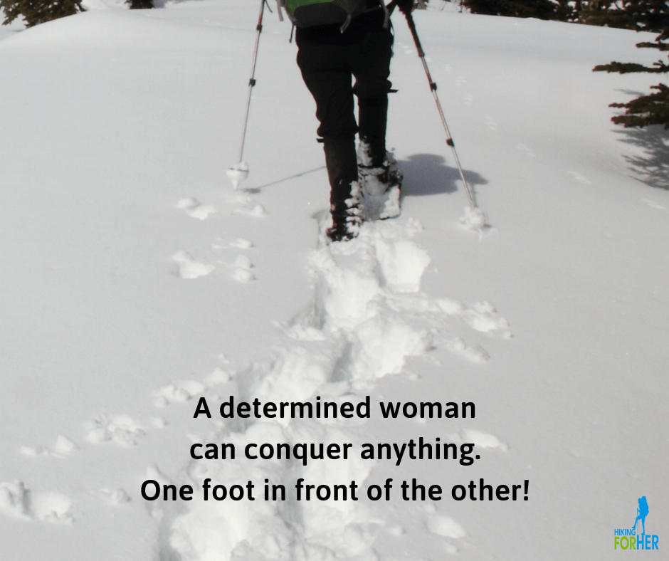 Breaking trail while snowshoeing: a determined woman can conquer anything, one foot in front of the other.