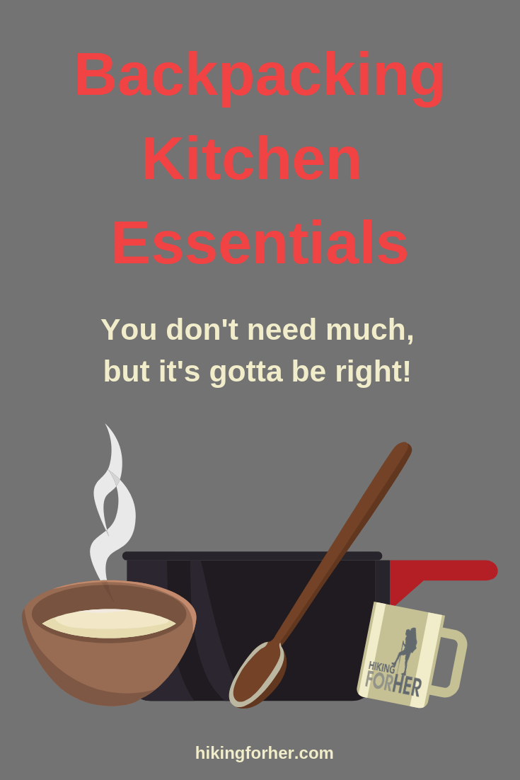 Backpacking kitchen essentials are lightweight, durable and few in number. Do you have the right ones? #backpacking #backpackingfood #backpackingkitchen #hiking #backpackinggear