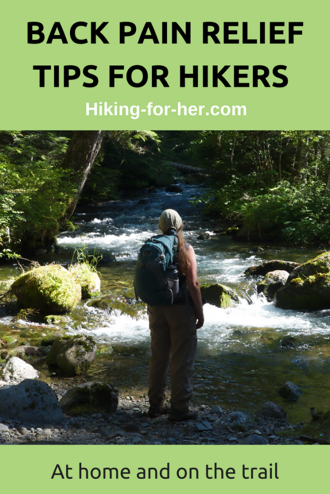 Hiking For Her offers some back pain relief tips you can use right on the spot (the painful spot, the trail, wherever you need it) and at home.