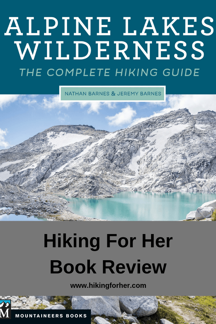 Hiking For Her reviews the Alpine Lakes Wilderness Guide by Nathan Barnes and Jeremy Barnes. #hikingbookreview #hiking #backpacking #AlpineLakes