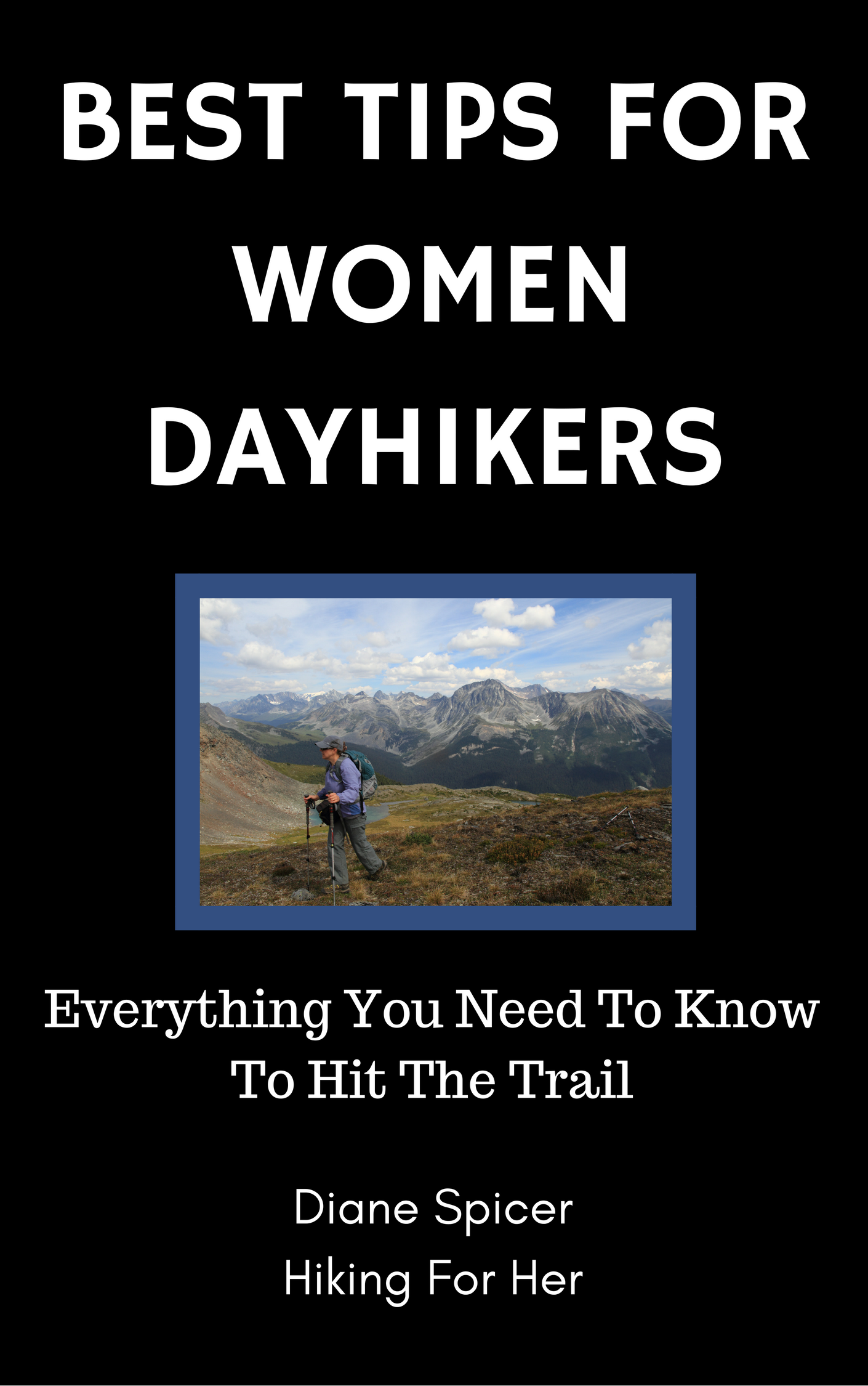 Hiking For Her's Best Tips For Women Dayhikers book will get you on the trail in safety, comfort and style. #hiking #dayhikes #hikingtips #trails #womenhikers #hike #hikingadvice