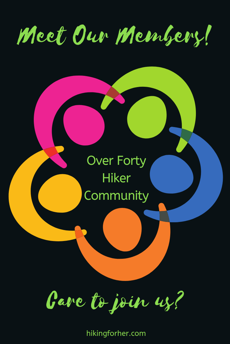 Meet some of the members in Hiking For Her's Over Forty Hiker private community to see if it's a good fit for you! #womenhikers #hikingcommunity #overfortyhikers #hiking #backpacking #femalehikers