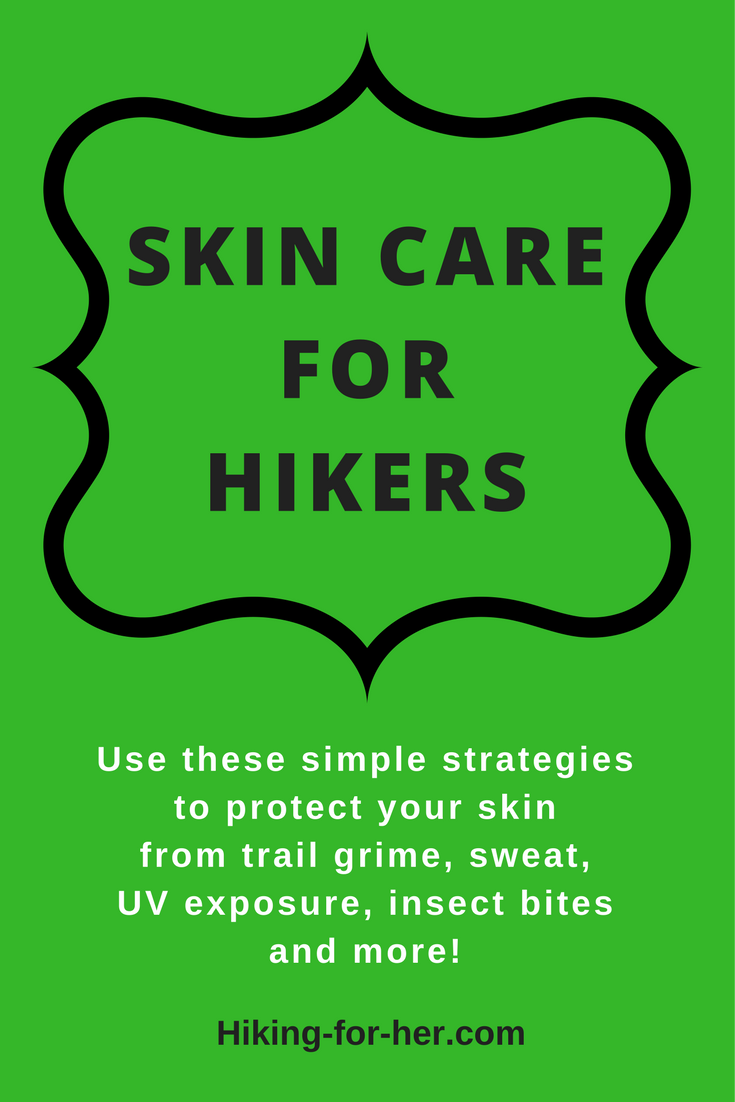 Use these simple strategies to protect your skin from trail grime, sweat, UV exposure, insect bites and other hazards of the hiking trail, with tips from Hiking For Her.