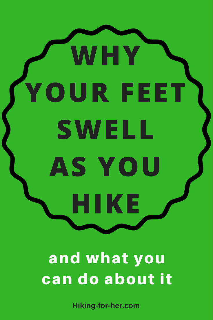 Why your feet swell as you hike, and what you can do about it. More great tips from Hiking For Her! #hikingtips #swollenfeet #hiking #backpacking #sorefeet #footcare