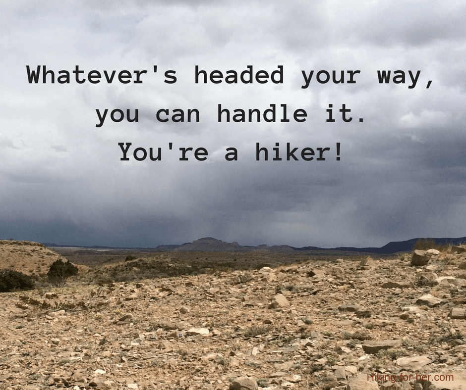 Hiking For Her quote: Whatever's headed your way, you can handle it. You're a hiker!